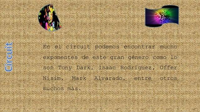 En el circuit podemos encontrar mucho exponentes de este gran género como lo son Tony Dark, Isaac Rodríguez, Offer Nisim, ...