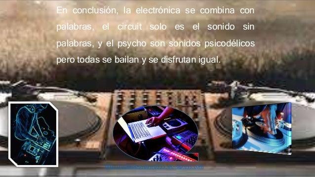 En conclusión, la electrónica se combina con palabras, el circuit solo es el sonido sin palabras, y el psycho son sonidos ...