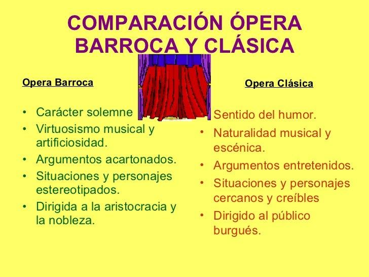 COMPARACIÓN ÓPERA BARROCA Y CLÁSICA <ul><li>Opera Barroca </li></ul><ul><li>Carácter solemne </li></ul><ul><li>Virtuosismo...
