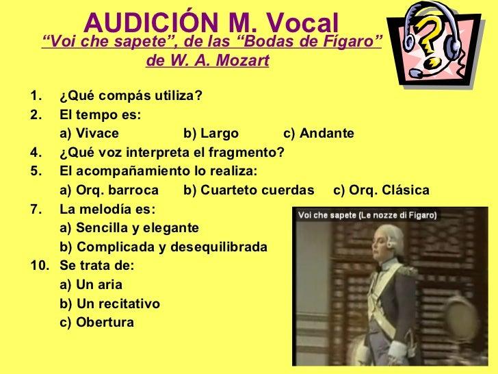 """AUDICIÓN M. Vocal """"Voi che sapete"""", de las """"Bodas de Fígaro"""" de W. A. Mozart   <ul><li>¿Qué compás utiliza? </li></ul><ul>..."""