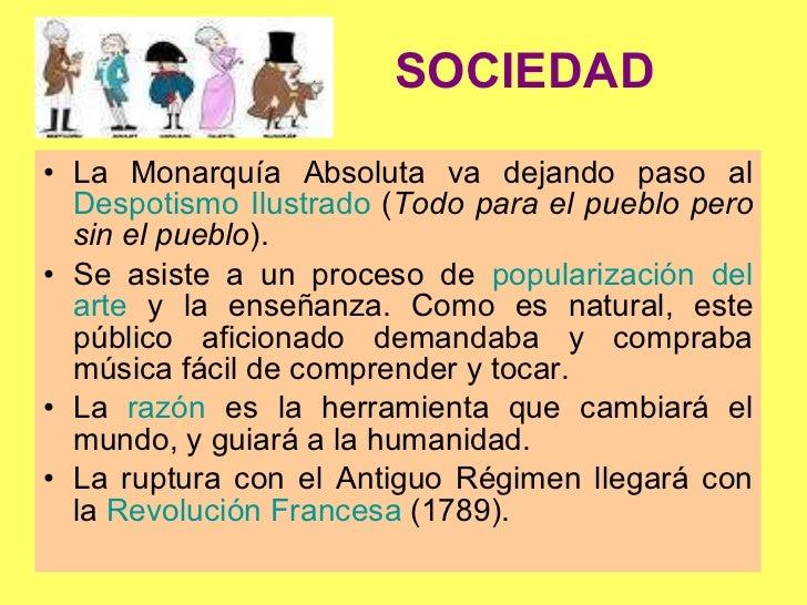 SOCIEDAD <ul><li>La Monarquía Absoluta va dejando paso al  Despotismo Ilustrado  ( Todo para el pueblo pero sin el pueblo ...