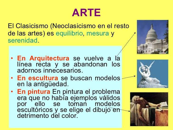 ARTE <ul><li>En Arquitectura  se vuelve a la línea recta y se abandonan los adornos innecesarios. </li></ul><ul><li>En esc...