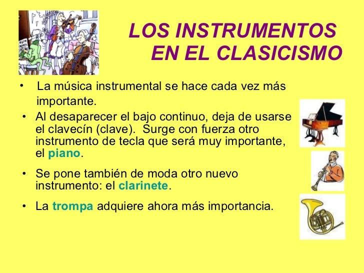LOS INSTRUMENTOS  EN EL CLASICISMO <ul><li>Al desaparecer el bajo continuo, deja de usarse el clavecín (clave).  Surge con...