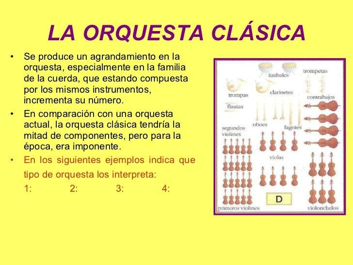 LA ORQUESTA CLÁSICA <ul><li>Se produce un agrandamiento en la orquesta, especialmente en la familia de la cuerda, que esta...