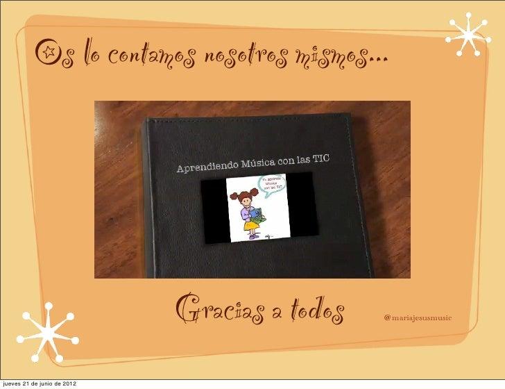Os lo contamos nosotros mismos...                             Gracias a todos   @mariajesusmusicjueves 21 de junio de 2012