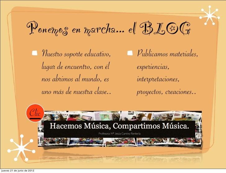 Ponemos en marcha... el BLOG                             Nuestro soporte educativo,   Publicamos materiales,              ...