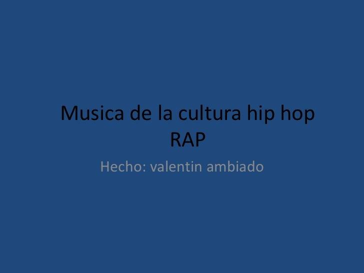 Musica de la cultura hip hopRAP<br />Hecho: valentinambiado<br />