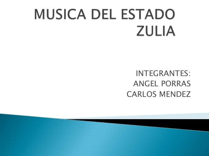 MUSICA DEL ESTADO     ZULIA <br />INTEGRANTES:<br />ANGEL PORRAS<br />CARLOS MENDEZ<br />