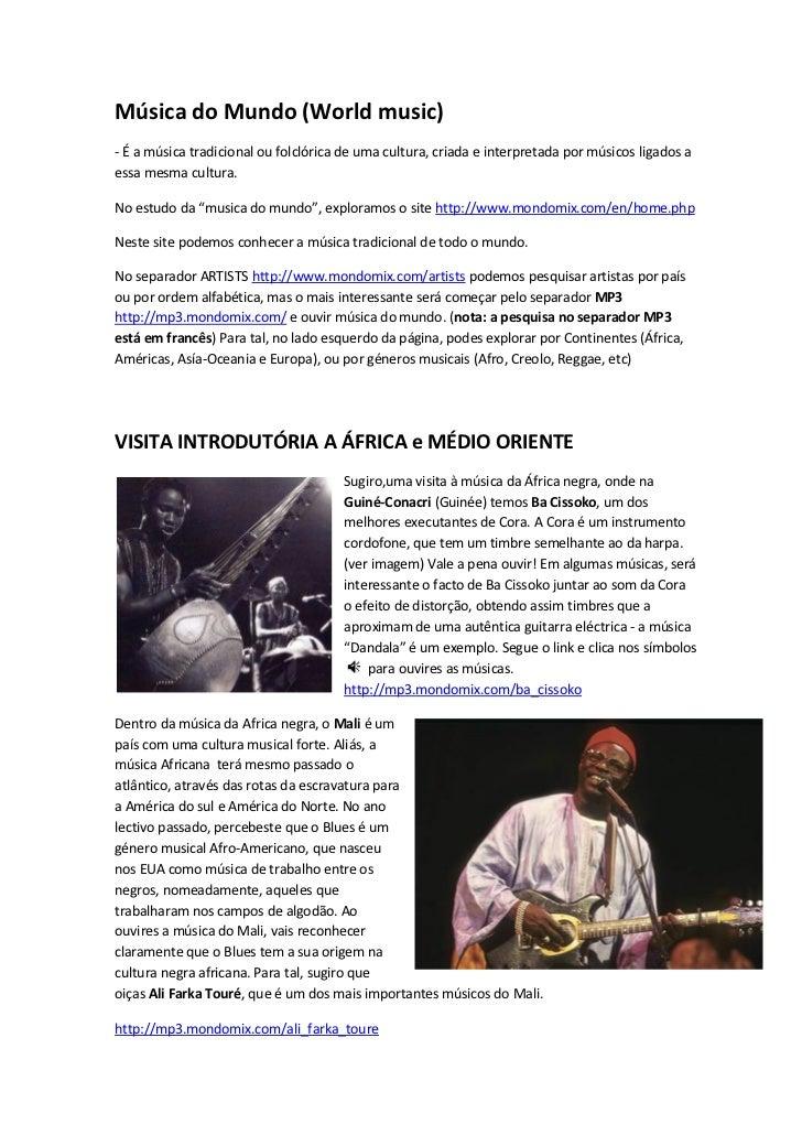 Música do Mundo (World music)- É a música tradicional ou folclórica de uma cultura, criada e interpretada por músicos liga...