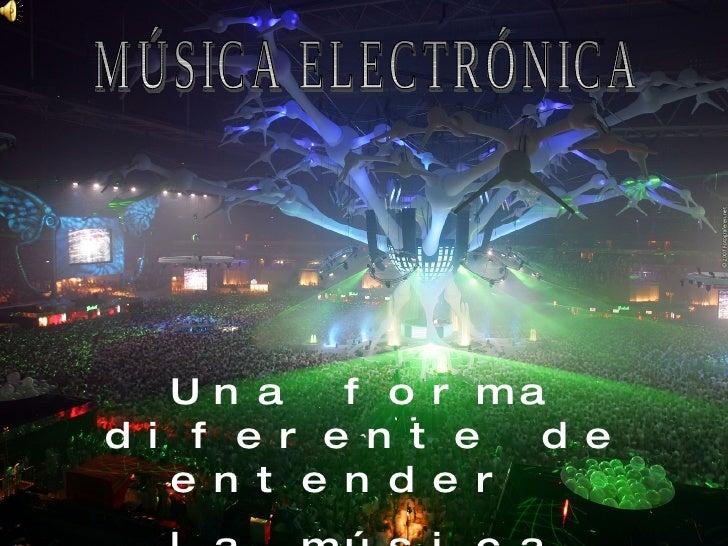Una forma diferente de entender  la música MÚSICA ELECTRÓNICA