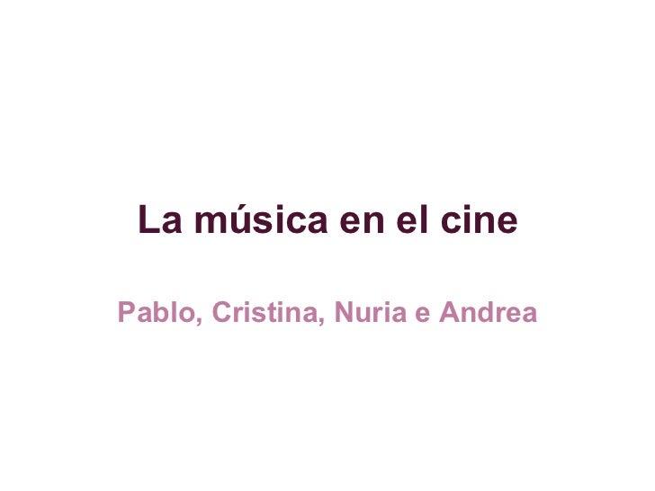 La música en el cine Pablo, Cristina, Nuria e Andrea