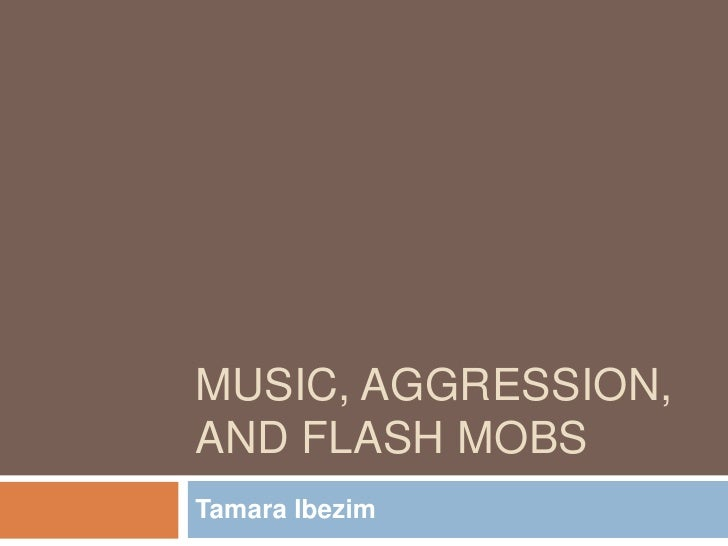 Music, Aggression, and Flash Mobs<br />Tamara Ibezim<br />