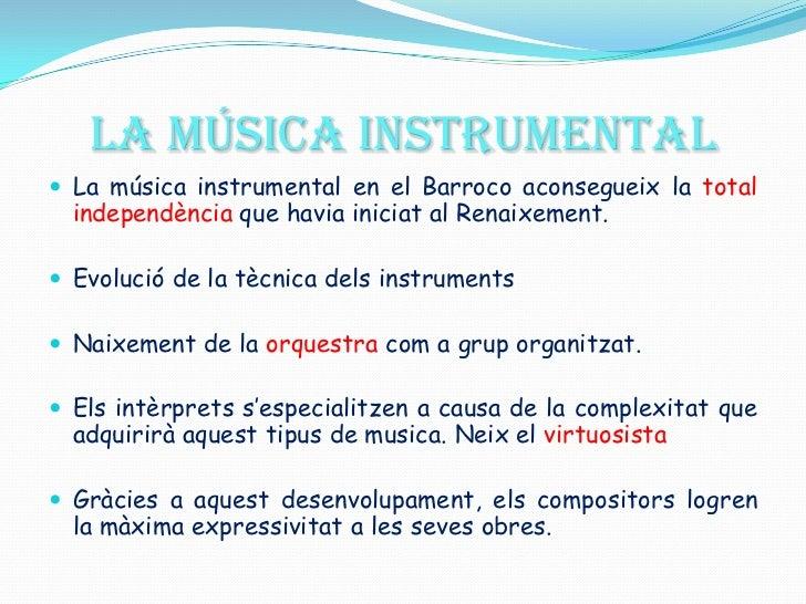LA MÚSICA INSTRUMENTAL<br />La música instrumental en el Barroco aconsegueix la total independència que havia iniciat al R...