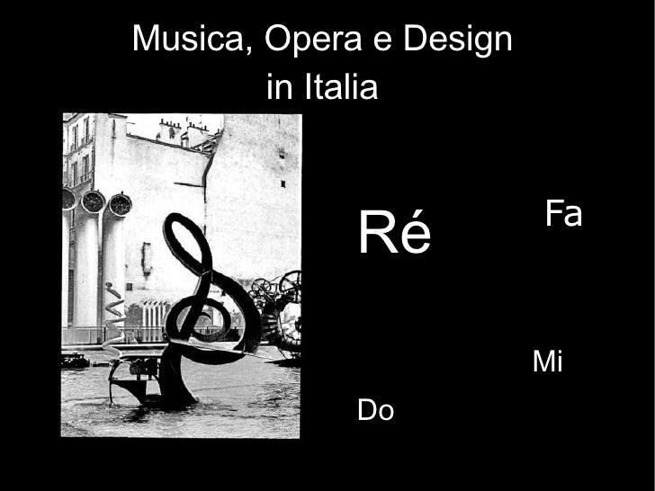 Musica, Opera e Design  in Italia  Do Ré Mi Fa