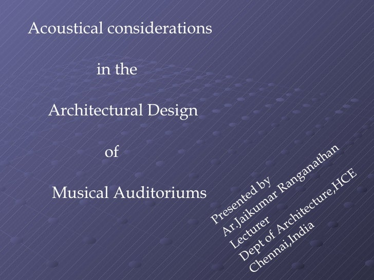 Acoustical considerations  in the Architectural Design  of  Musical Auditoriums Presented by Ar.Jaikumar Ranganathan Lectu...