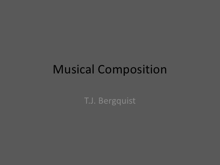 Musical Composition     T.J. Bergquist