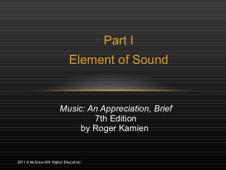 Part I Element of Sound Music: An Appreciation, Brief 7th Edition by Roger Kamien  2011 © McGraw-Hill Higher Education