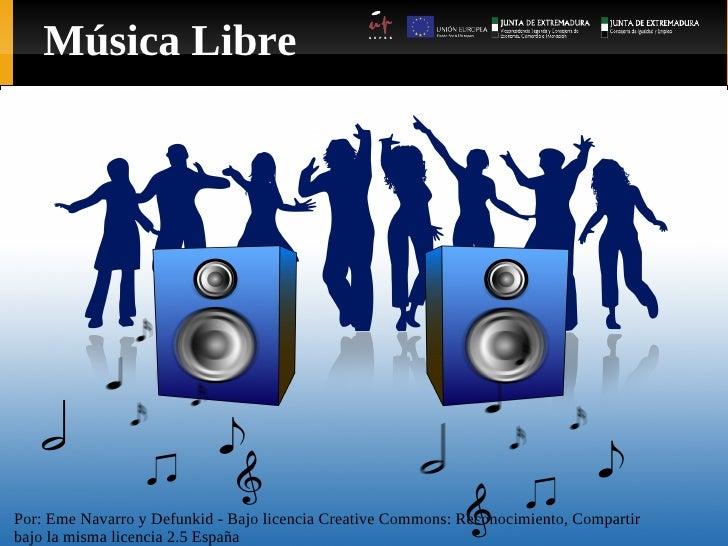 Música Libre     Por: Eme Navarro y Defunkid - Bajo licencia Creative Commons: Reconocimiento, Compartir bajo la misma lic...
