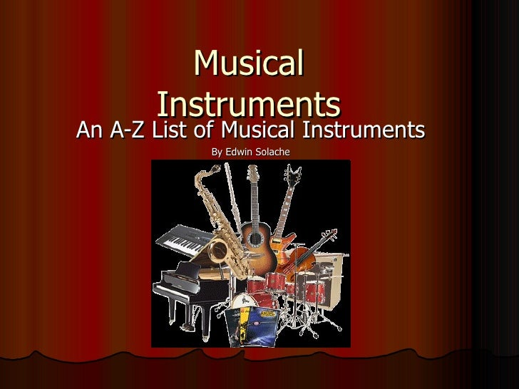 Musical Instruments An A-Z List of Musical Instruments By Edwin Solache
