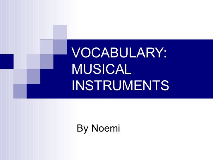 VOCABULARY: MUSICAL INSTRUMENTS By Noemi