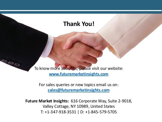 Thank You! To know more about us, please visit our website: www.futuremarketinsights.com For sales queries or new topics e...