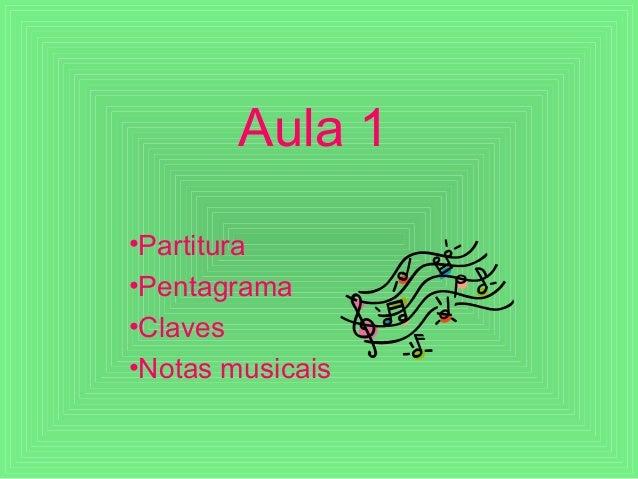 Aula 1 •Partitura •Pentagrama •Claves •Notas musicais