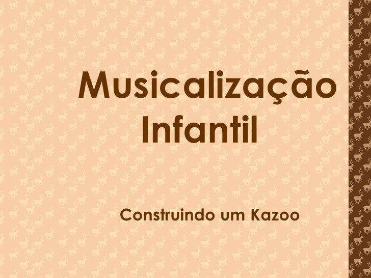 Musicalização   Infantil Construindo um Kazoo