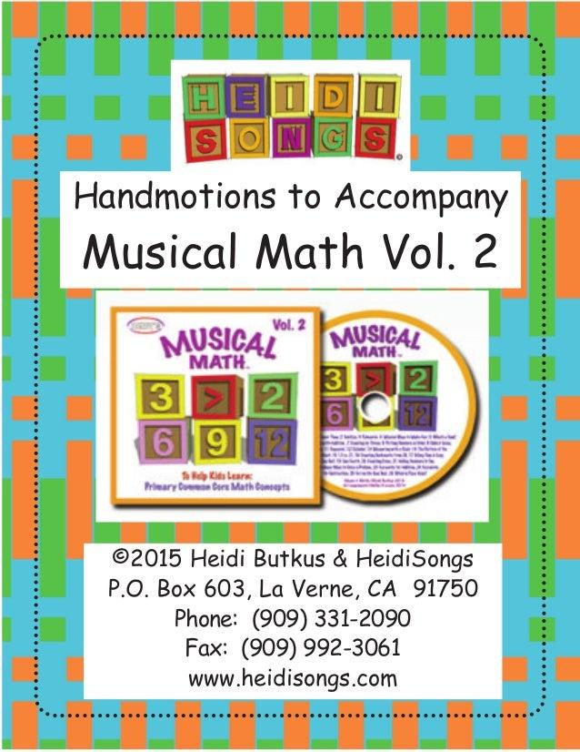 Handmotions to Accompany Musical Math Vol. 2 ©2015 Heidi Butkus & HeidiSongs P.O. Box 603, La Verne, CA 91750 Phone: (909)...