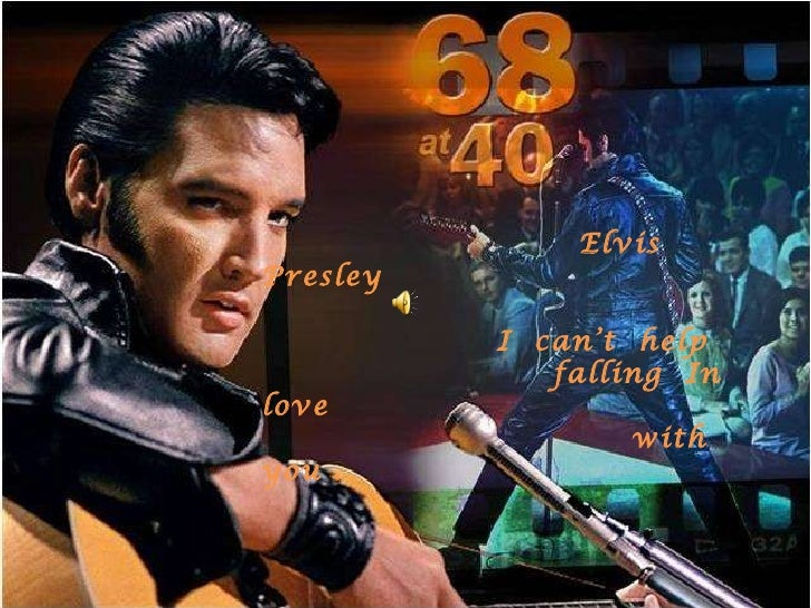 Elvis  Presley I  can't  help  falling  In love  with  you .