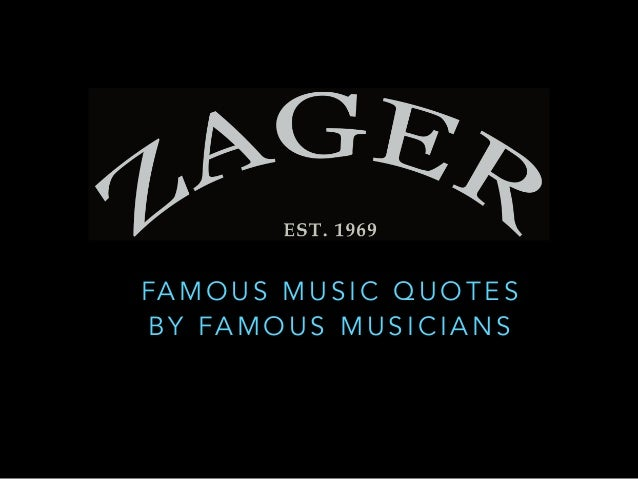 FAMOUS MUSIC QUOTES  BY FAMOUS MUSICIANS