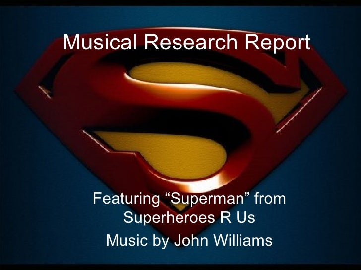 "Musical Research Report Featuring ""Superman"" from Superheroes R Us Music by John Williams"