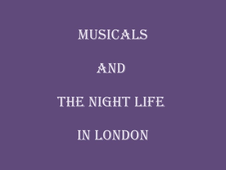 Musicals   and  the Night life  in London