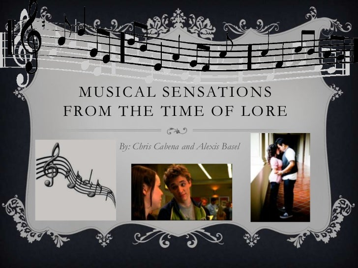 MUSICAL SENSATIONSFROM THE TIME OF LORE     By: Chris Cabena and Alexis Basel