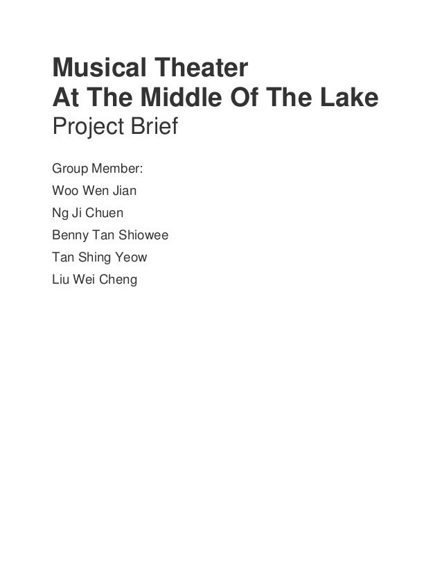 Musical Theater At The Middle Of The Lake Project Brief Group Member: Woo Wen Jian Ng Ji Chuen Benny Tan Shiowee Tan Shing...
