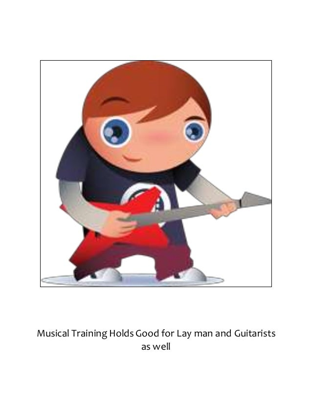 Musical Training HoldsGood for Lay man and Guitarists as well