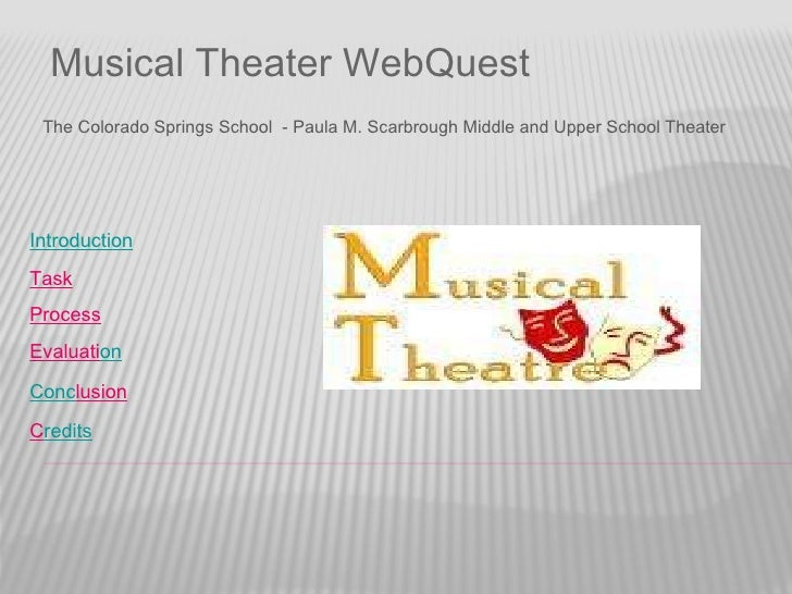 Musical Theater WebQuest <ul><li>The Colorado Springs School  - Paula M. Scarbrough Middle and Upper School Theater </li><...