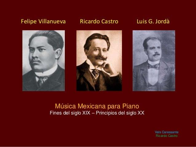 Felipe Villanueva  Ricardo Castro  Luis G. Jordà  Música Mexicana para Piano Fines del siglo XIX – Principios del siglo XX...