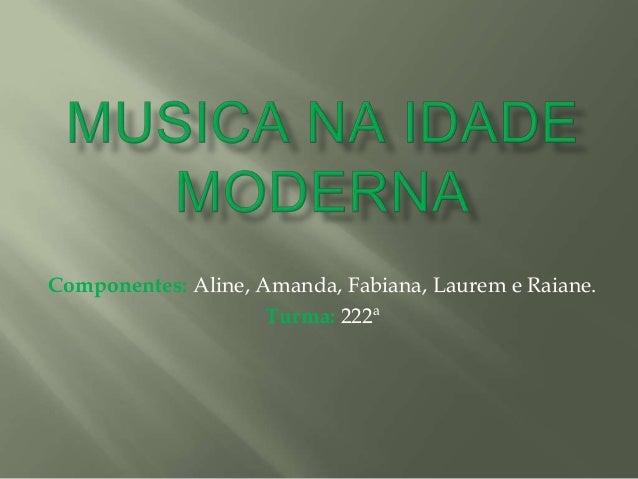 Componentes: Aline, Amanda, Fabiana, Laurem e Raiane. Turma: 222ª