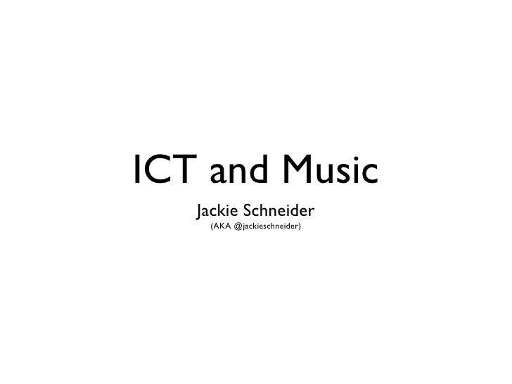 ICT and Music   Jackie Schneider    (AKA @jackieschneider)