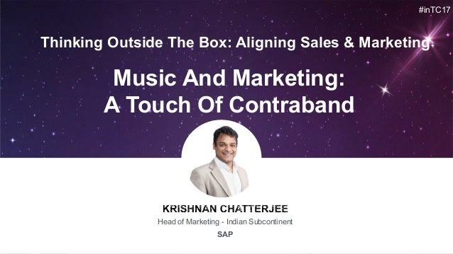 #inTC17 Head of Marketing - Indian Subcontinent SAP Music And Marketing: A Touch Of Contraband Thinking Outside The Box: A...