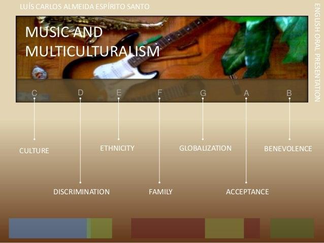 C D E G A B MUSIC AND MULTICULTURALISM F CULTURE DISCRIMINATION ETHNICITY FAMILY ACCEPTANCE BENEVOLENCEGLOBALIZATION ENGLI...