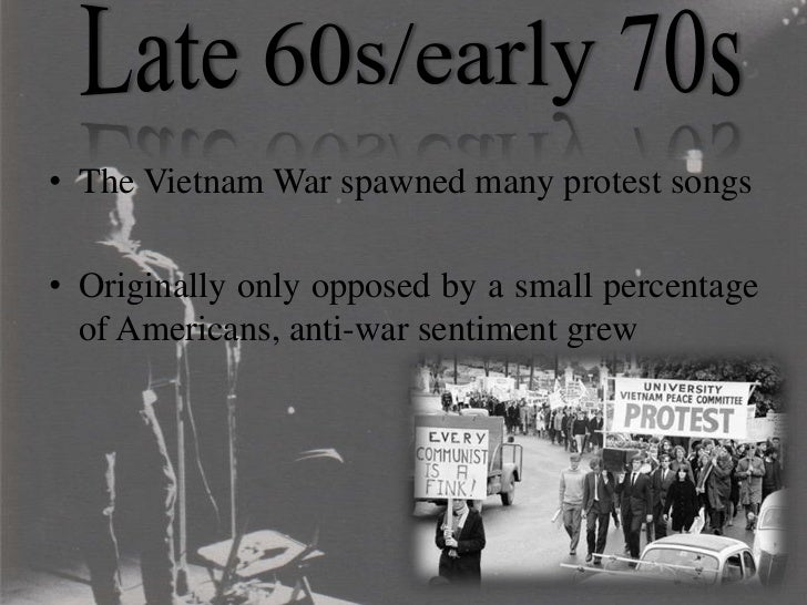 protesting the vietnam war in popular songs This sarcastic protest song was written by country joe mcdonald in 1965, but at the time vanguard records refused to release it however, in 1967, when public opinion had dramatically changed against the war, it finally appeared on the album of the same name.
