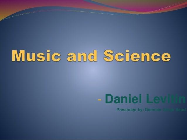 - Daniel Levitin Presented by: Dammar Singh Saud