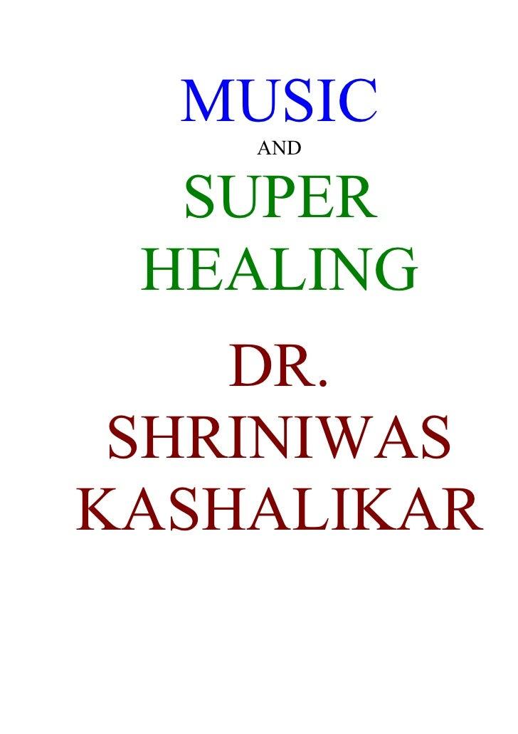 MUSIC     AND     SUPER  HEALING     DR.  SHRINIWAS KASHALIKAR