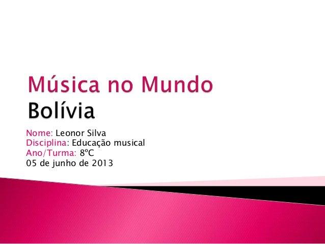 Nome: Leonor SilvaDisciplina: Educação musicalAno/Turma: 8ºC05 de junho de 2013