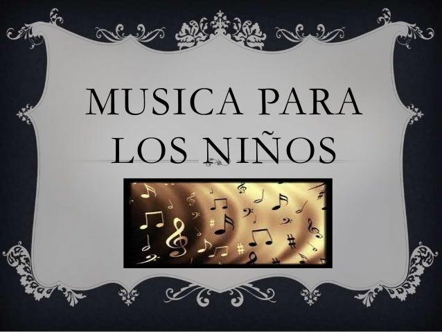 MUSICA PARA LOS NIÑOS