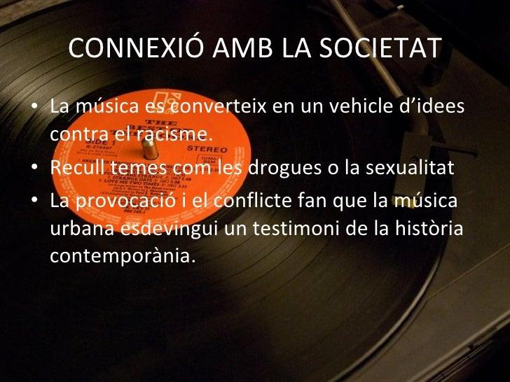 CONNEXIÓ AMB LA SOCIETAT <ul><li>La música es converteix en un vehicle d'idees contra el racisme. </li></ul><ul><li>Recull...