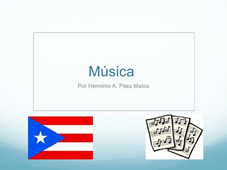 Música   Por Herminio A. Páez Mato s