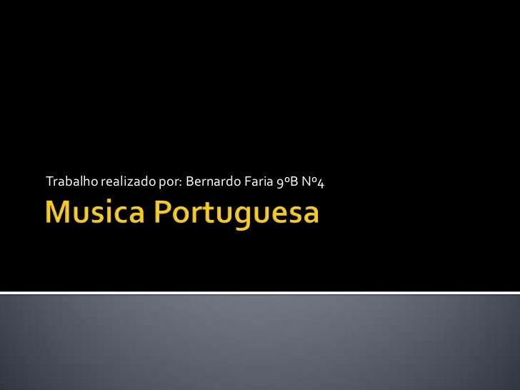 Musica Portuguesa<br />Trabalho realizado por: Bernardo Faria 9ºB Nº4<br />
