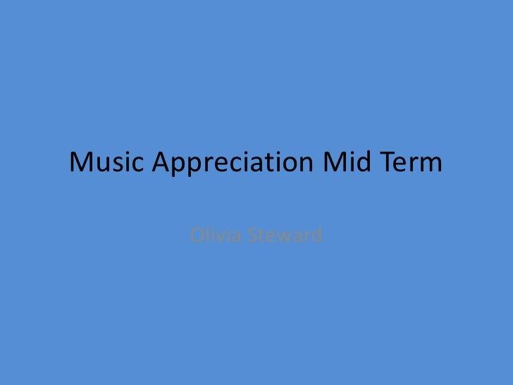 Music Appreciation Mid Term<br />Olivia Steward<br />